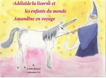 Couverture du livre « Adélaïde la licorne et les enfants du monde » de Colette Becuzzi aux éditions Books On Demand