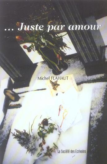 Couverture du livre « ...Juste Par Amour » de Michel Flahaut aux éditions Societe Des Ecrivains