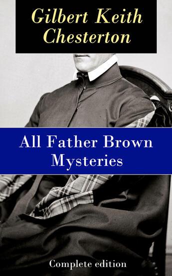 Couverture du livre « All Father Brown Mysteries - Complete edition » de G.K. Chesterton aux éditions E-artnow