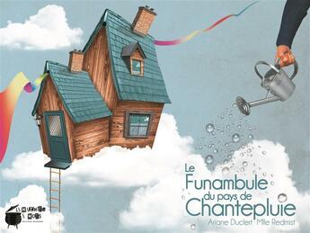 Couverture du livre « Le funambule du pays de Chantepluie » de Ariane Duclert et Mlle Redmist aux éditions Marmite A Mots