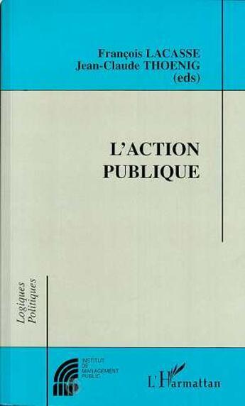 Couverture du livre « Action Publique (L') » de Lacasse F./Thoenig J aux éditions L'harmattan