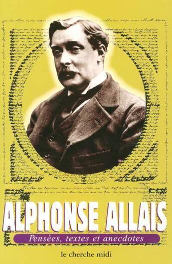 Couverture du livre « Alphonse Allais Pensees Textes » de Alphonse Allais aux éditions Cherche Midi