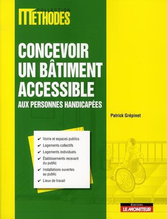 Couverture du livre « Concevoir un bâtiment accessible » de Patrick Grepinet aux éditions Le Moniteur