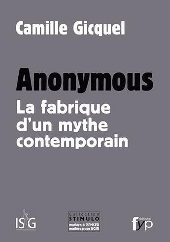 Couverture du livre « Anonymous ; la fabrique d'un mythe contemporain » de Camille Gicquel aux éditions Fyp