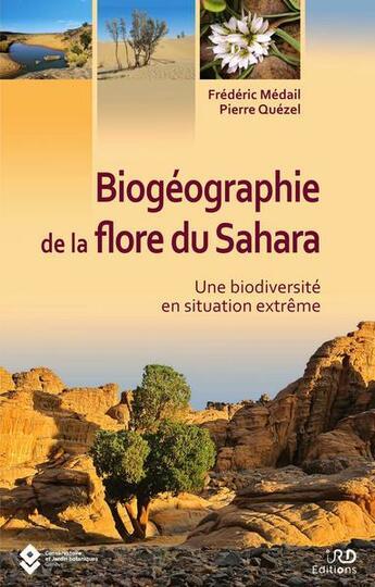 Couverture du livre « Biogéographie de la flore du Sahara ; une biodiversité en situation extreme » de Frederic Medail et Pierre Quezel aux éditions Biotope