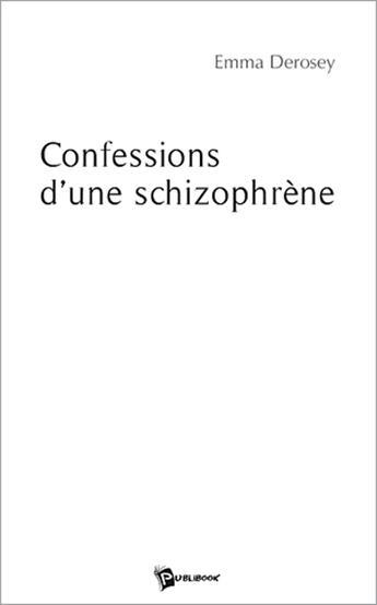 Couverture du livre « Confessions d'une schizophrène » de Derosey Emma aux éditions Publibook
