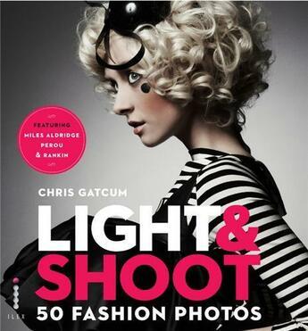 Couverture du livre « Light & shoot ; 50 fashion photos » de Chris Gatcum aux éditions Ilex