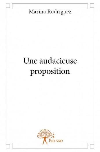 Couverture du livre « Une audacieuse proposition » de Marina Rodriguez aux éditions Edilivre-aparis