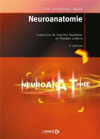 Couverture du livre « Neuroanatomie (5e édition) » de James Fix et Jennifer Brueckner et Douglas J. Gould aux éditions De Boeck Superieur