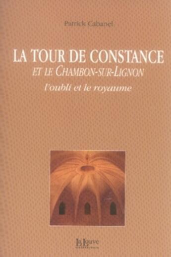 Couverture du livre « La tour de Constance et le Chambon-sur-Lignon, l'oubli et le royaume » de Patrick Cabanel aux éditions La Louve