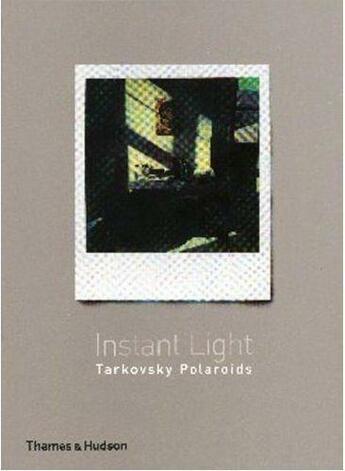 Couverture du livre « Andrey Tarkovsky Instant Light Polaroids /Anglais » de Tarkovsky Andrey aux éditions Thames & Hudson