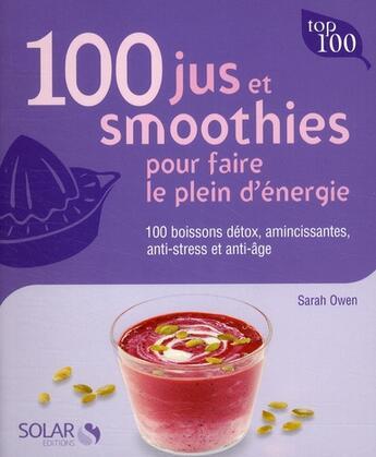 Couverture du livre « 100 jus et smoothies pour faire le plein d'énergie » de Sarah Owen aux éditions Solar