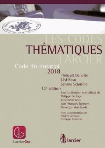 Couverture du livre « Code thématique ; code du notariat (édition 2018) » de Thibault Denotte et Salvino Sciortino et Rosu Levi aux éditions Larcier