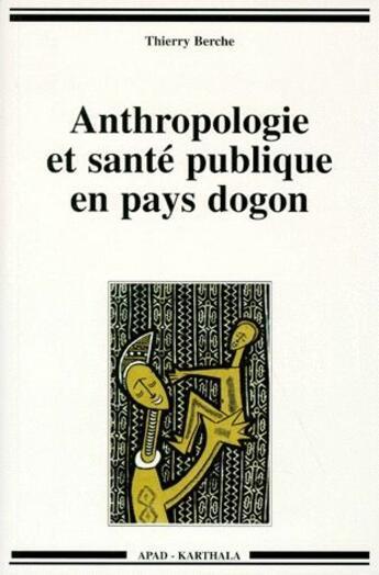 Couverture du livre « Anthropologie et santé publique en pays Dogon » de Thierry Berche aux éditions Karthala