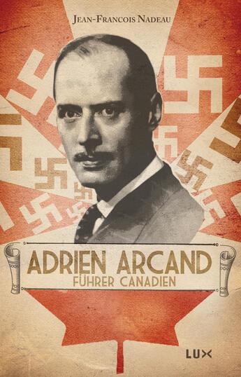 Couverture du livre « Adrien Arcand, führer canadien » de Jean-Francois Nadeau aux éditions Lux Canada
