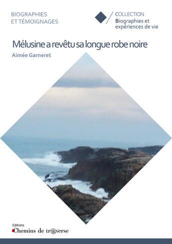 Couverture du livre « Mélusine a revêtu sa longue robe noire » de Aimee Garneret aux éditions Chemins De Tr@verse