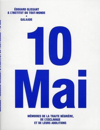 Couverture du livre « 10 mai ; mémoires de la traite négrière, de l'esclavage et de leurs abolitions » de Edouard Glissant aux éditions Galaade