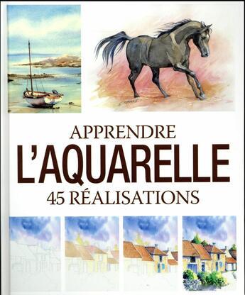 Couverture du livre « Apprendre l'aquarelle ; 45 réalisations » de Collectif aux éditions Editions Esi