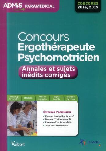 Couverture du livre « Concours ergothérapeute et psychomotricien ; annales et sujets inédits corrigées 2014 » de Collectif aux éditions Vuibert