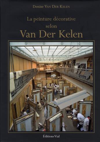 Couverture du livre « La peinture décorative selon Van Der Kelen » de Denise Van Der Kelen aux éditions Henri Vial