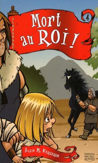 Couverture du livre « Alexandre - Tome 4 Mort Au Roi » de Alain M. Bergeron aux éditions Michel Quintin
