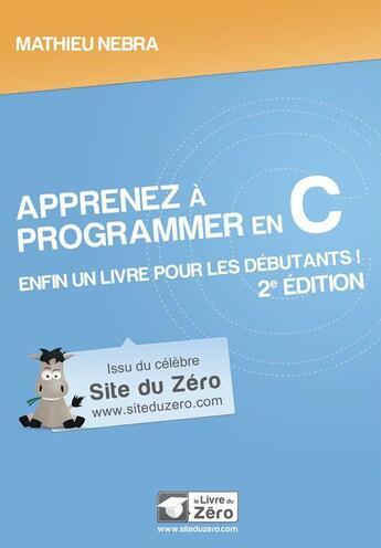 Couverture du livre « Apprenez à programmer en C ; enfin un livre pour les débutants ! (2e édition) » de Mathieu Nebra aux éditions Openclassrooms