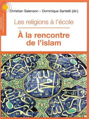 Couverture du livre « Les religions à l'école ; à la rencontre de l'islam » de Collectif et Christian Salenson et Dominique Santelli aux éditions Chemins De Dialogue