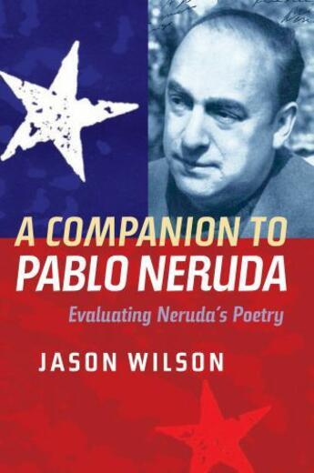 Couverture du livre « A Companion to Pablo Neruda » de Wilson Jason aux éditions Boydell And Brewer Group Ltd