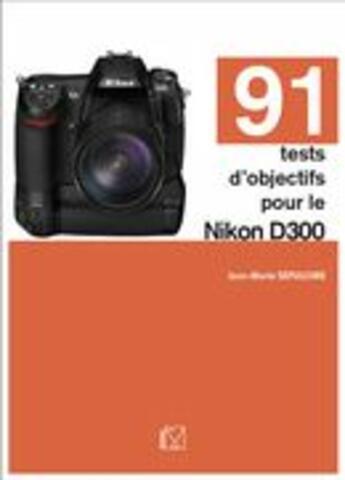 Couverture du livre « 91 tests d'objectifs pour le Nikon D300 » de Jean-Marie Sepulchre aux éditions Vm