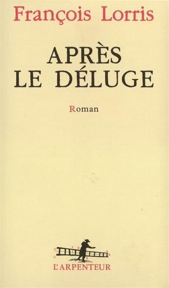 Couverture du livre « Apres le deluge roman » de Lorris Francois aux éditions Gallimard