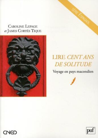 Couverture du livre « Lire Cent ans de solitude ; voyage en pays macondien » de Caroline Lepage et James Cortes Tique aux éditions Puf