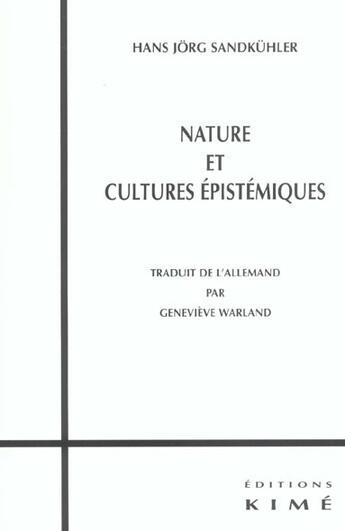 Couverture du livre « Nature Et Cultures Epistemiques » de Hans-Jorg Sandkuhler aux éditions Kime