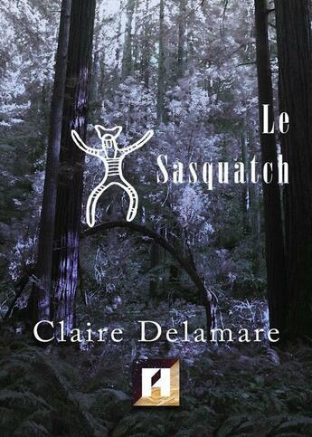 Couverture du livre « Le sasquatch » de Claire Delamare aux éditions Asteroide
