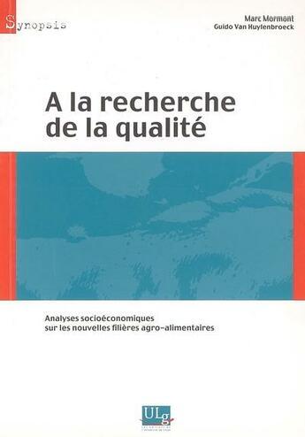 Couverture du livre « à la recherche de la qualité ; analyses socioéconomiques sur les nouvelles filières agro-alimentaires » de Marc Mormont aux éditions Pulg