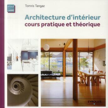 Couverture du livre « Architecture d'intérieur ; cours pratique et théorique » de Tomris Tangaz aux éditions Eyrolles