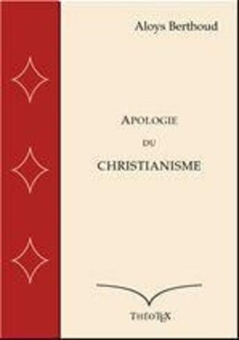 Couverture du livre « Apologie du Christianisme » de Aloys Berthoud aux éditions Theotex