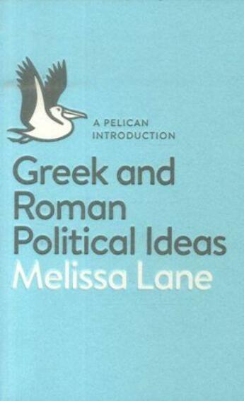 Couverture du livre « GREEK AND ROMAN POLITICAL IDEAS: A PELICAN INTRODUCTION » de Melissa Lane aux éditions Adult Pbs