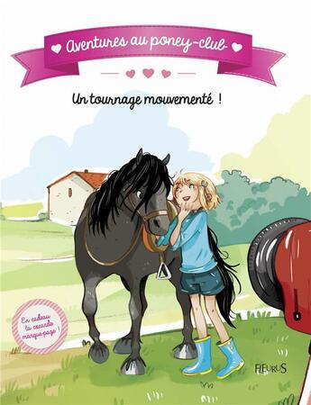 Couverture du livre « Aventures au poney-club ; un tournage mouvementé » de Ariane Delrieu et Olivier Dupin et Juliette Parachini-Deny aux éditions Fleurus
