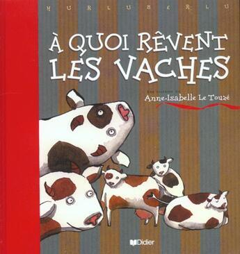 Couverture du livre « À quoi rêvent les vaches ? » de Anne-Isabelle Le Touze aux éditions Didier Jeunesse