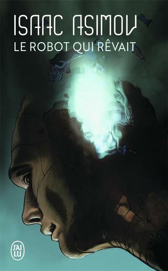 Couverture du livre « Le robot qui rêvait » de Isaac Asimov aux éditions J'ai Lu