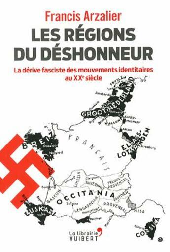 Couverture du livre « Les régions du déshonneur ; la dérive fasciste des mouvements autonomistes au XXe siècle » de Francis Arzalier aux éditions Vuibert