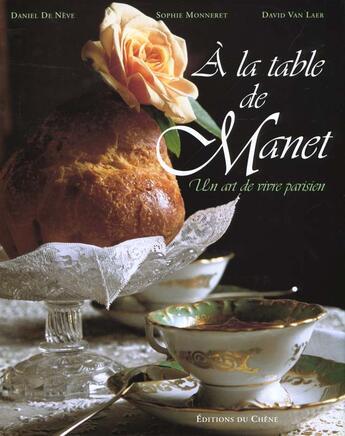Couverture du livre « A La Table De Manet » de Sophie Monneret et Isabelle Hintzy et Daniel De Neve aux éditions Chene
