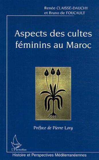 Couverture du livre « Aspects Des Cultes Feminins Au Maroc » de Renee Claisse-Dauchy et Bruno De Foucault aux éditions Harmattan