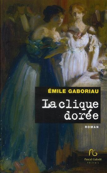 Couverture du livre « La clique dorée » de Emile Gaboriau aux éditions Pascal Galode