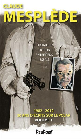 Couverture du livre « 1982-2012 30 ans d'écrits sur le polar t.1 » de Claude Mesplede aux éditions Nouvelles Editions Krakoen