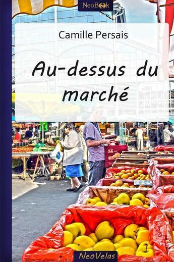 Couverture du livre « Au-dessus du marché » de Camille Persais aux éditions Neobook