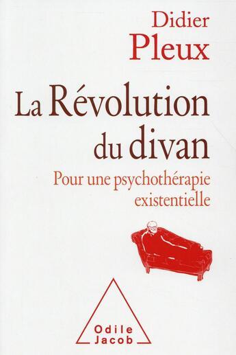 Couverture du livre « La révolution du divan ; pour une psychothérapie existentielle » de Didier Pleux aux éditions Odile Jacob