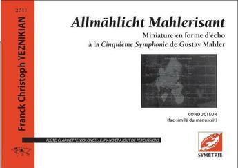 Couverture du livre « Allmählicht Mahlerisant, miniature en forme d'écho à la Cinquieme Symphonie de Gustav Mahler » de Franck Christoph Yeznikian aux éditions Symetrie