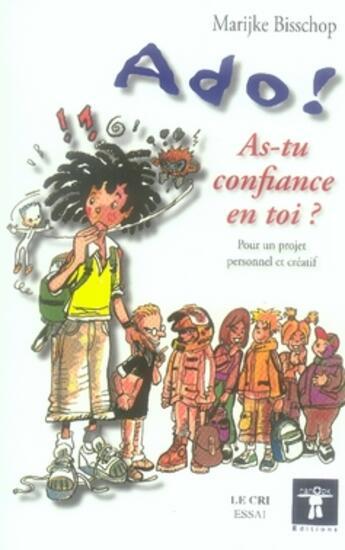Couverture du livre « Ado ! as-tu confiance en toi ? ; pour un projet personnel et créatif » de Karen Bisschop aux éditions Le Cri