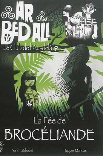 Couverture du livre « Ar bed all ; le club de l'au-delà T.6 ; la fée de Brocéliande » de Hugues Mahoas et Yann Tatibouet aux éditions Beluga